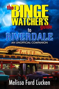 Cover image for The Binge Watchers Guide to Riverdale by Melissa Ford Lucken