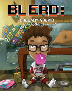 cover image for Blerd: 80s baby, 90s kid by Solstice MFA student Chris L Butler