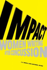 cover image for Impact: Women Writing After Concussion edited by Solstice MFA graduate Jane Cawthorne