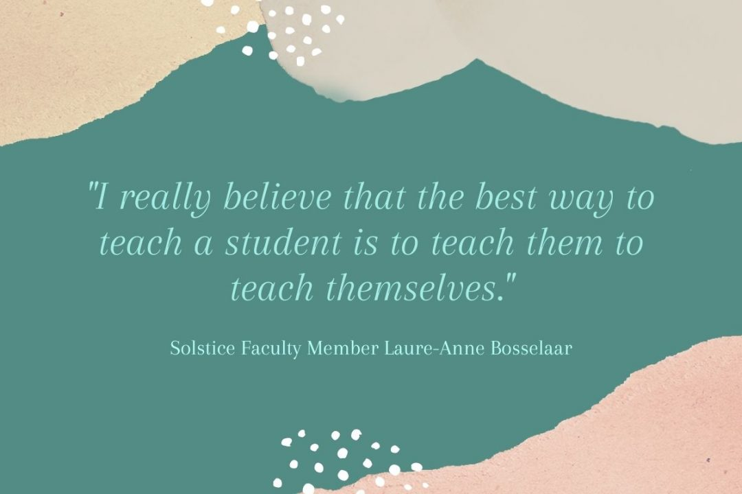 Quote by Solstice MFA faculty member Laure-Anne Bosselaar that says I really believe that the best way to teach a student is to teach them to teach themselves.